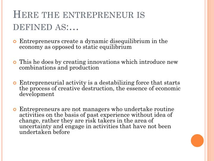 Here the entrepreneur is defined as:…