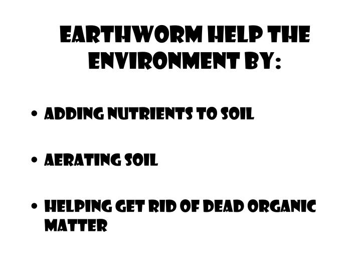 Earthworm help the environment by: