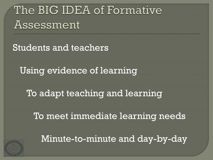 The BIG IDEA of Formative Assessment