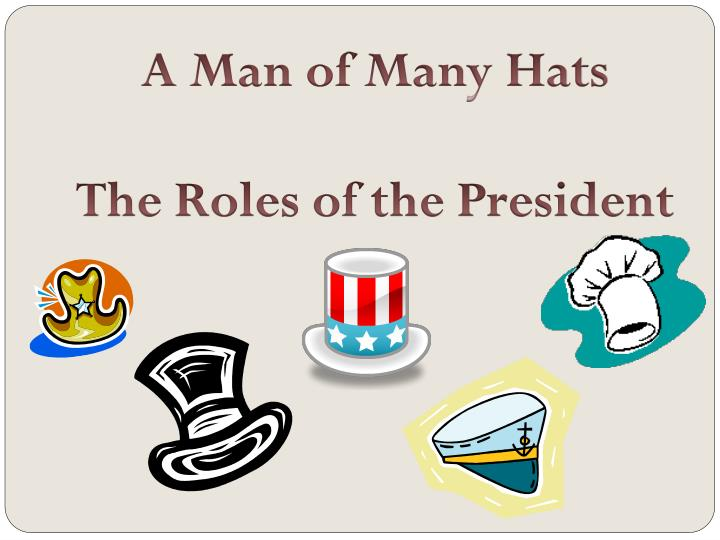 roles of the president The president is the leader of the executive branch of the united states government the three branches are congress who's role is to create laws, the courts who&#039s role is to interpret those laws and define what they actually do, and the executi.