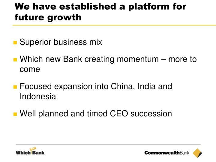We have established a platform for future growth