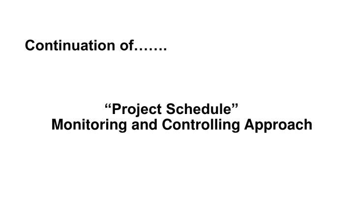 Continuation of project schedule monitoring and controlling approach