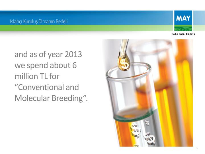 "and as of year 2013 we spend about 6 million TL for ""Conventional and Molecular Breeding""."