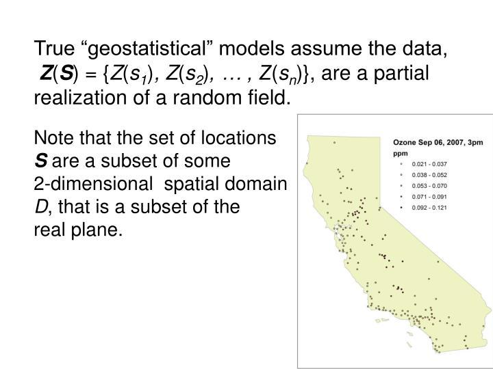 """True """"geostatistical"""" models assume the data,"""