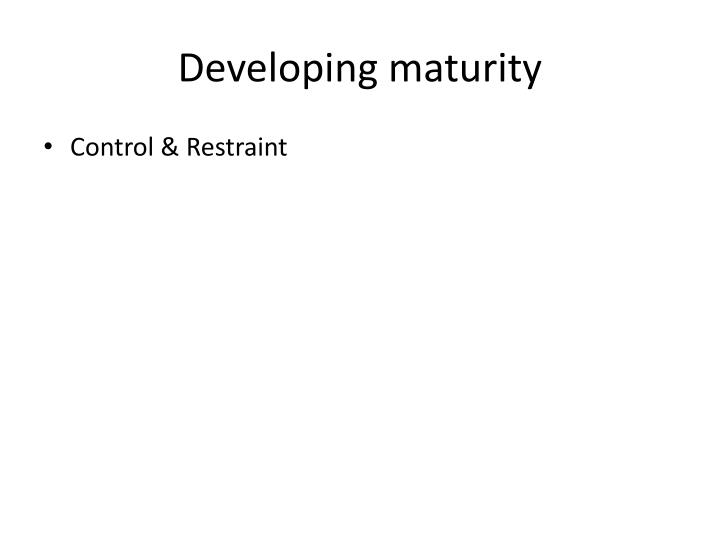 Developing maturity