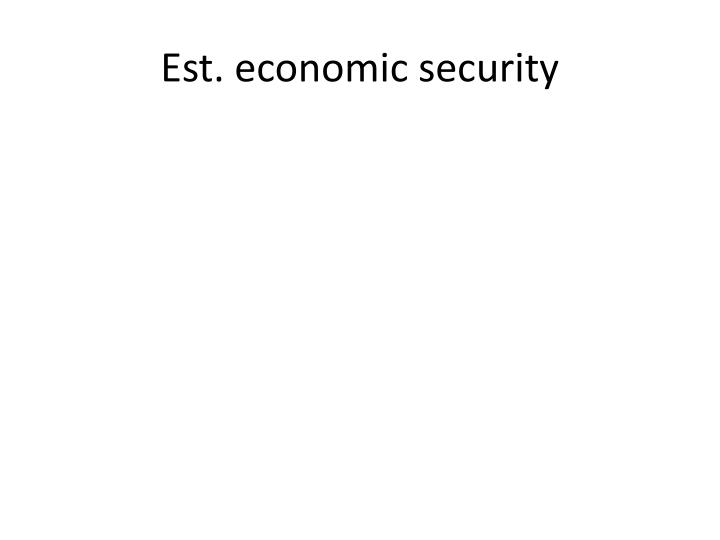 Est. economic security