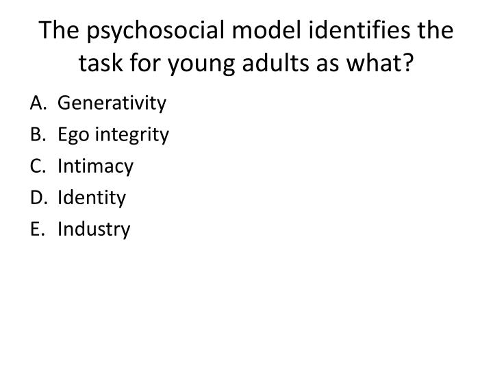 The psychosocial model identifies the task for young adults as what?