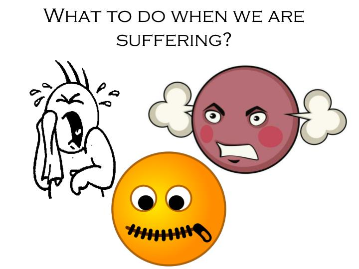 What to do when we are suffering