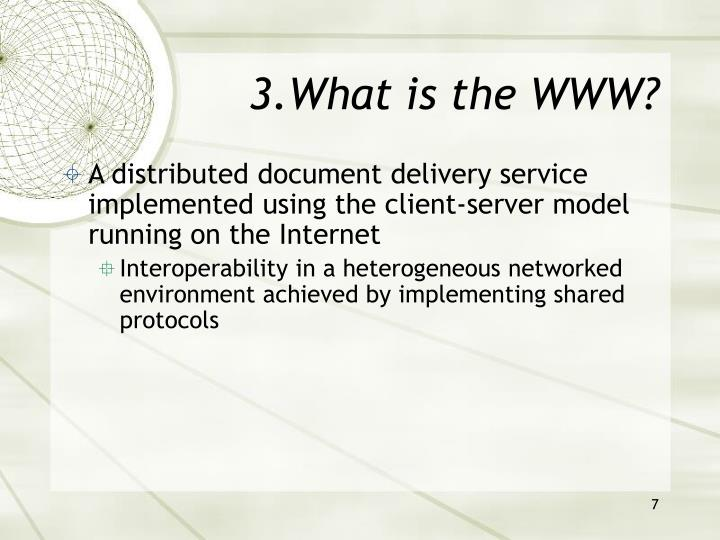 3.What is the WWW?