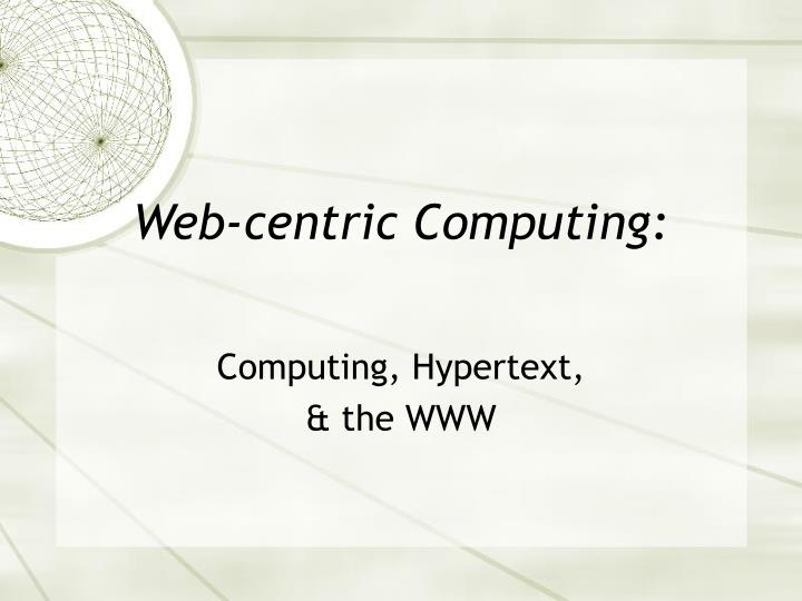 Web-centric Computing: