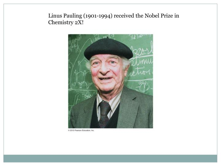 Linus Pauling (1901-1994) received the Nobel Prize in Chemistry 2X!