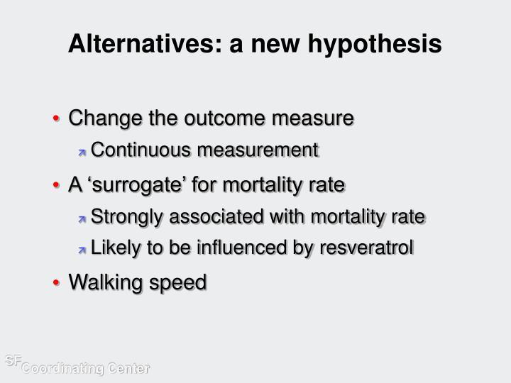 Alternatives: a new hypothesis