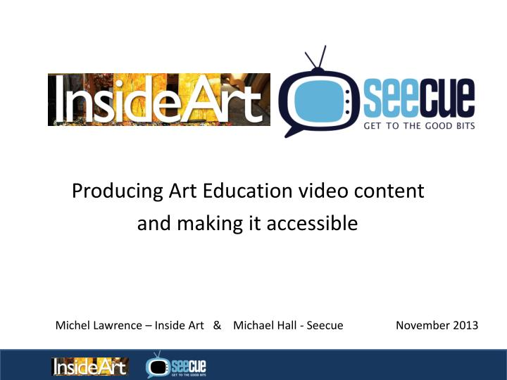 Producing art education video content and making it accessible