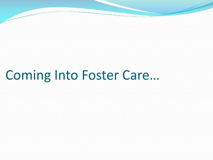 Coming Into Foster Care…