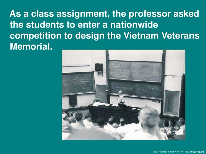As a class assignment, the professor asked the students to enter a nationwide competition to design the Vietnam Veterans Memorial.