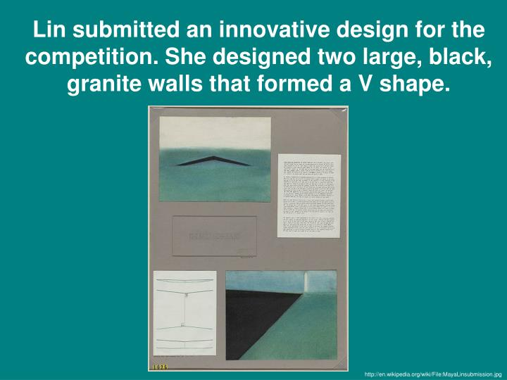 Lin submitted an innovative design for the competition. She designed two large, black, granite walls that formed a V shape.