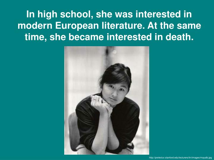 In high school, she was interested in modern European literature. At the same time, she became interested in death.