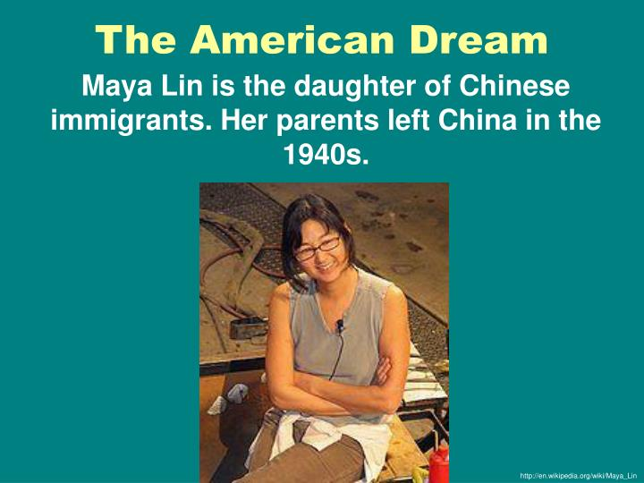 Maya Lin is the daughter of Chinese immigrants. Her parents left China in the 1940s.