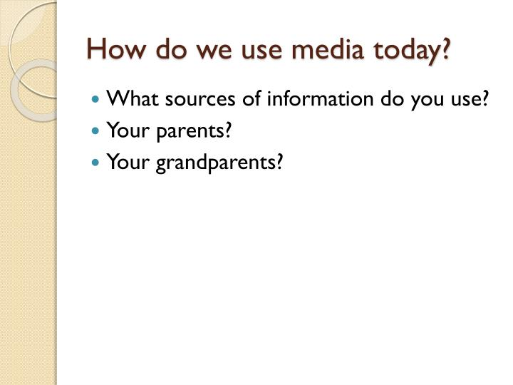 How do we use media today?