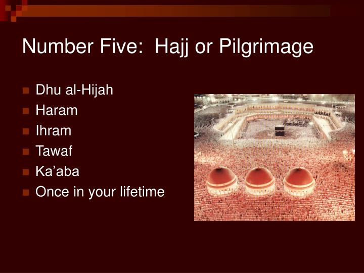 Number Five:  Hajj or Pilgrimage