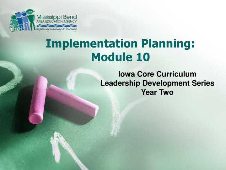 Implementation planning module 10