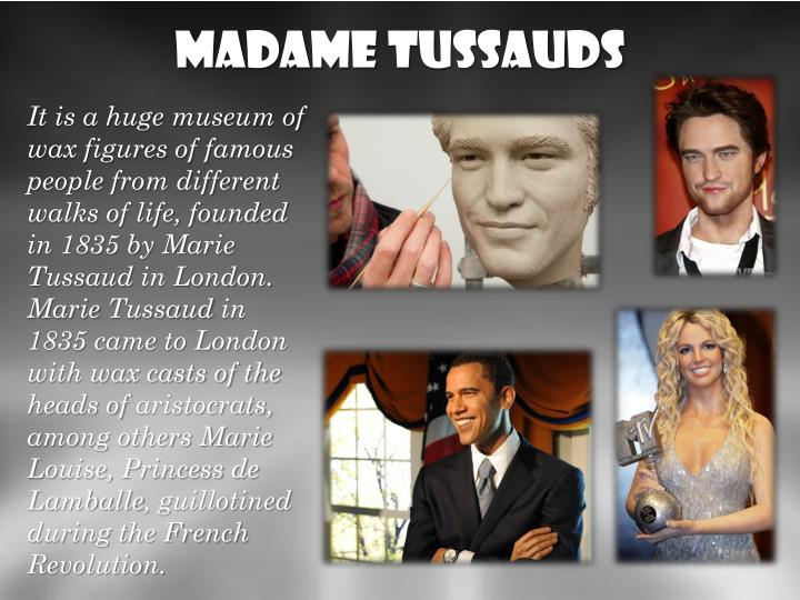 http://pl.wikipedia.org/wiki/Muzeum_Figur_Woskowych_Madame_Tussaud_w_Londynie