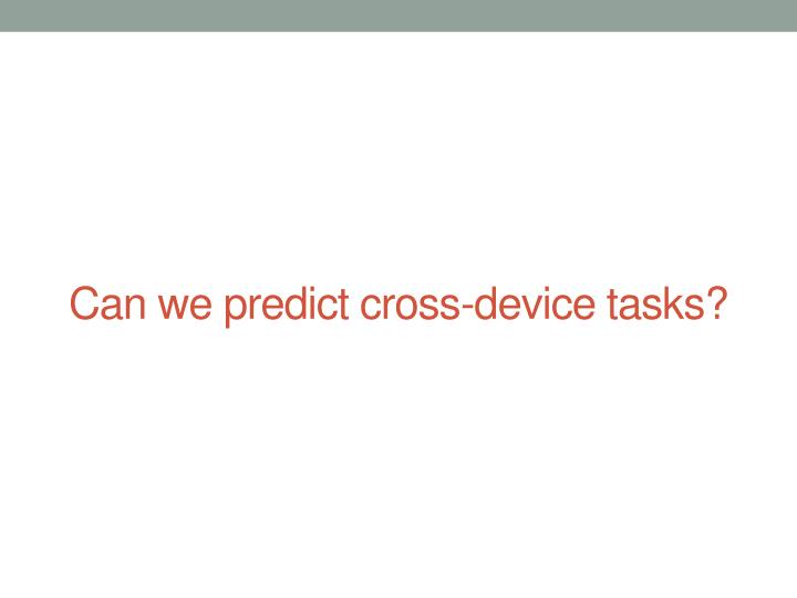 Can we predict cross-device tasks?