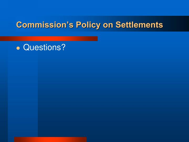 Commission's Policy on Settlements