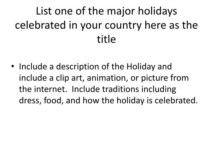 List one of the major holidays celebrated in your country here as the title