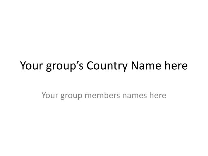 Your group s country name here