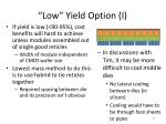 low yield option i