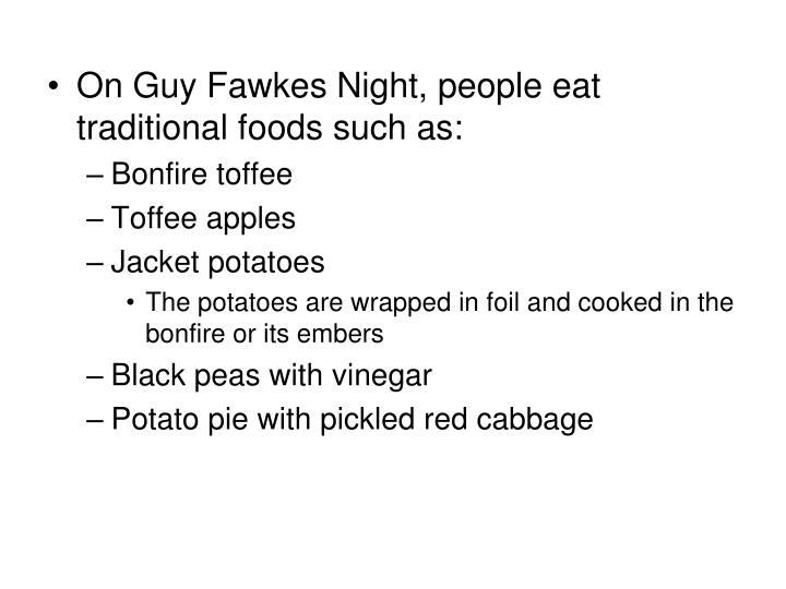 On Guy Fawkes Night, people eat traditional foods such as: