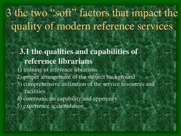 "3 the two ""soft"" factors that impact the quality of modern reference services"