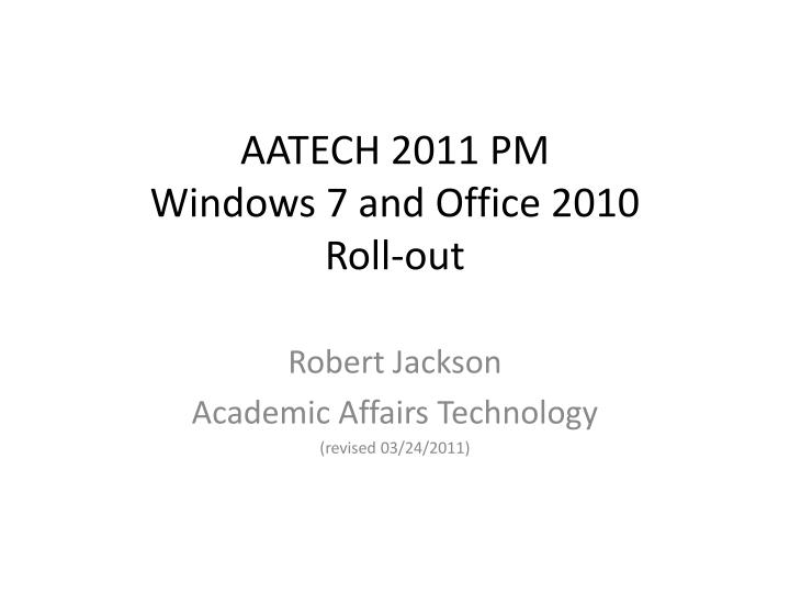 Aatech 2011 pm windows 7 and office 2010 roll out