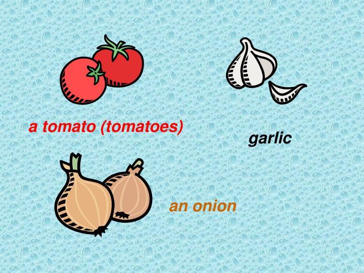 a tomato (tomatoes)