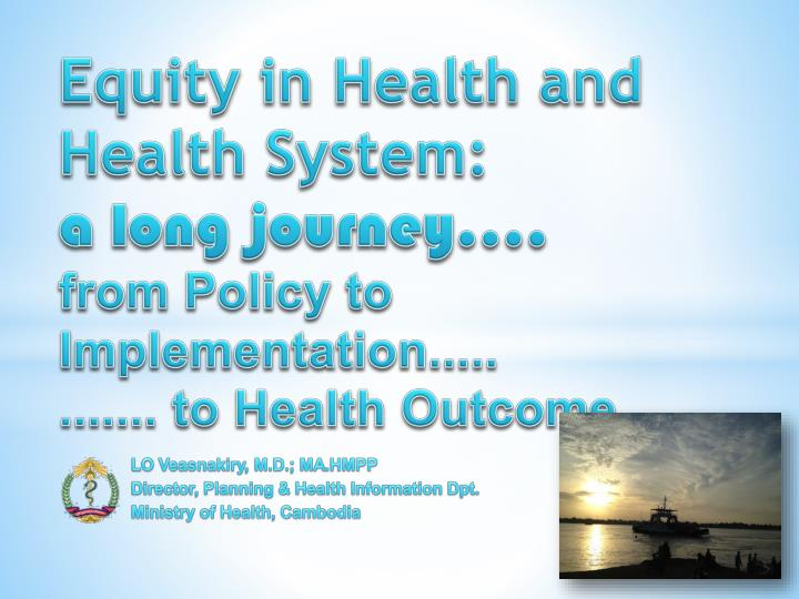 Equity in health and health system a long journey from p olicy to implementation to health outcome