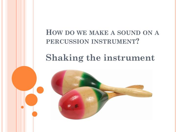 How do we make a sound on a percussion instrument?