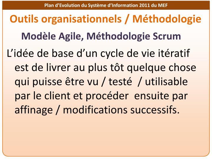 L'idée de base d'un cycle de vie itératif est de livrer au plus tôt quelque chose qui puisse être vu / testé  / utilisable par le client et procéder  ensuite par affinage / modifications successifs.