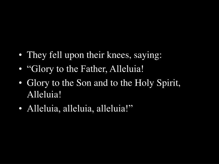 They fell upon their knees, saying:
