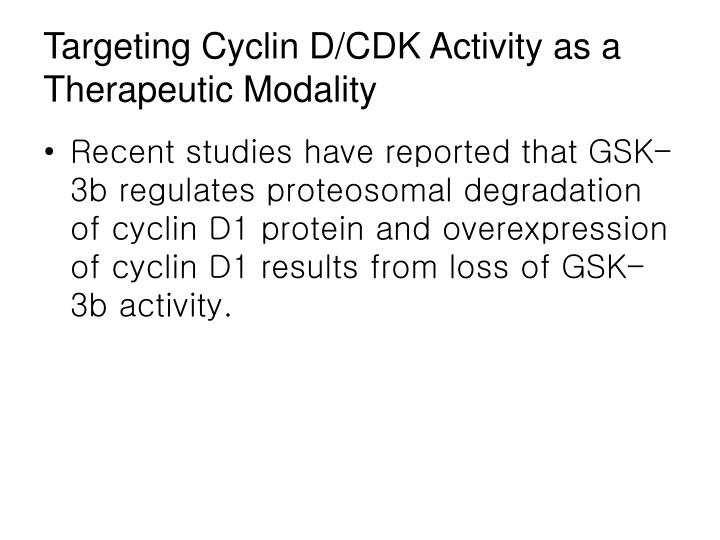 Targeting Cyclin D/CDK Activity as a