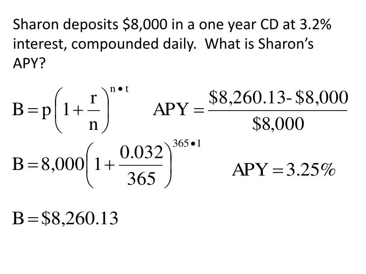 Sharon deposits $8,000 in a one year CD at 3.2% interest, compounded daily.  What is Sharon's APY?