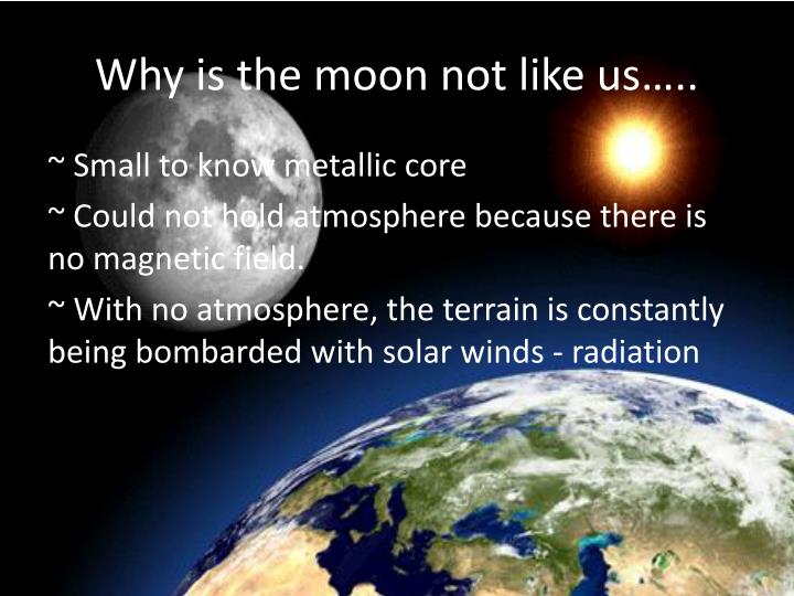 Why is the moon not like us…..