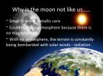 why is the moon not like us