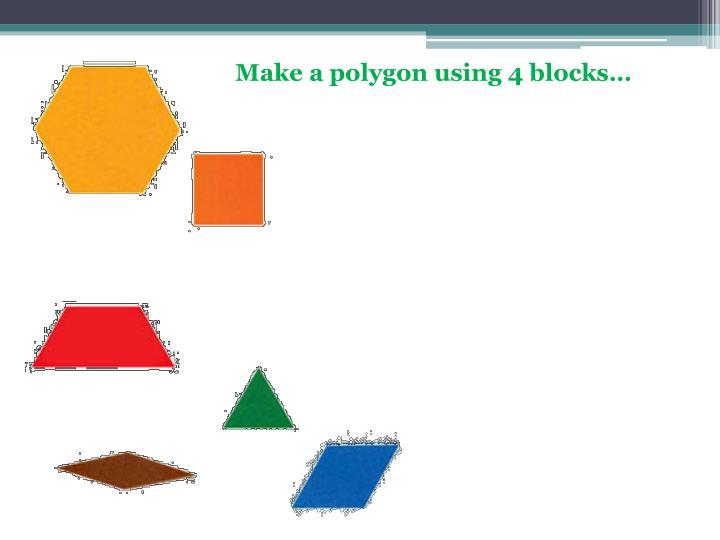 Make a polygon using 4 blocks…