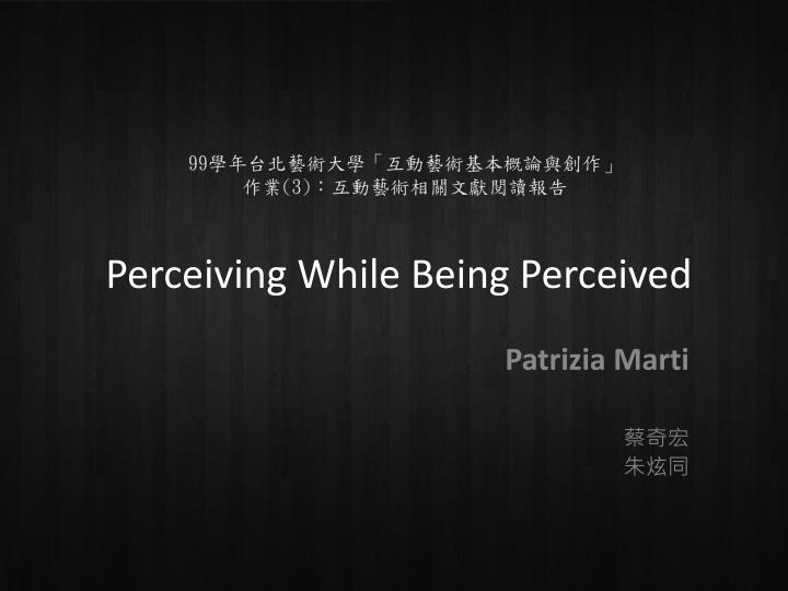 Perceiving while being perceived