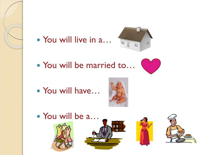 You will live in a…