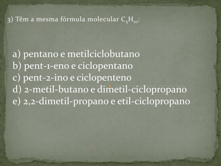 a) pentano e metilciclobutano