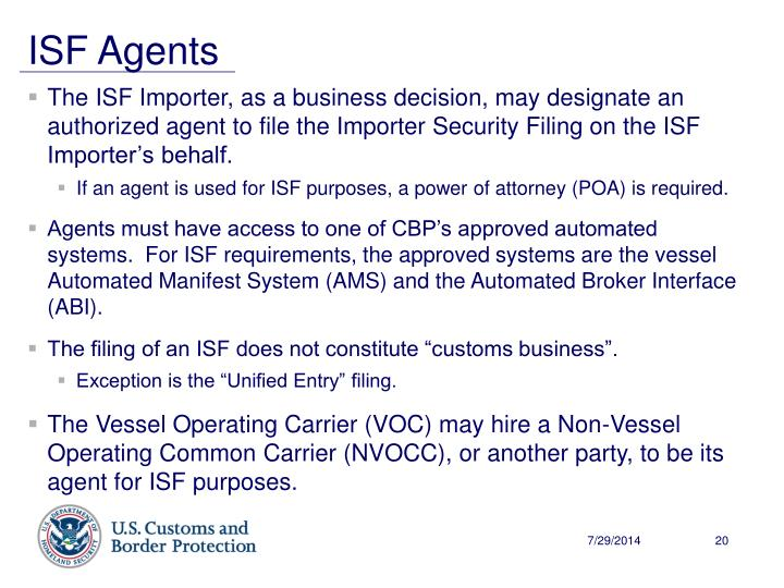 The ISF Importer, as a business decision, may designate an authorized agent to file the Importer Security Filing on the ISF Importer's behalf.