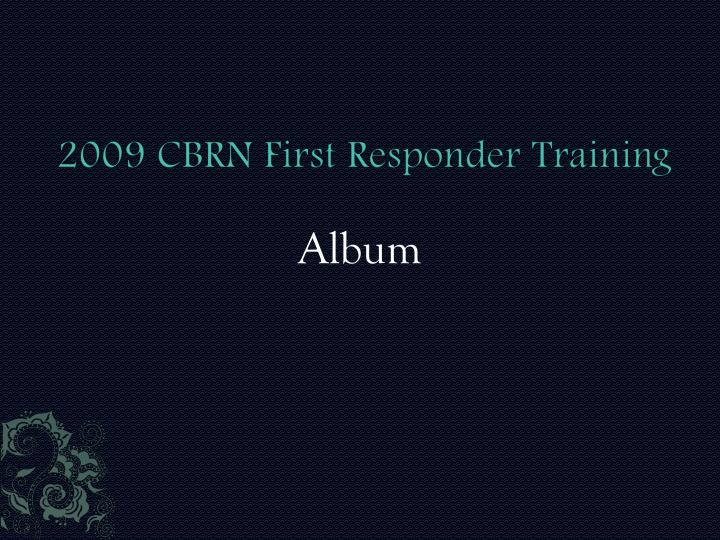 2009 CBRN First Responder Training