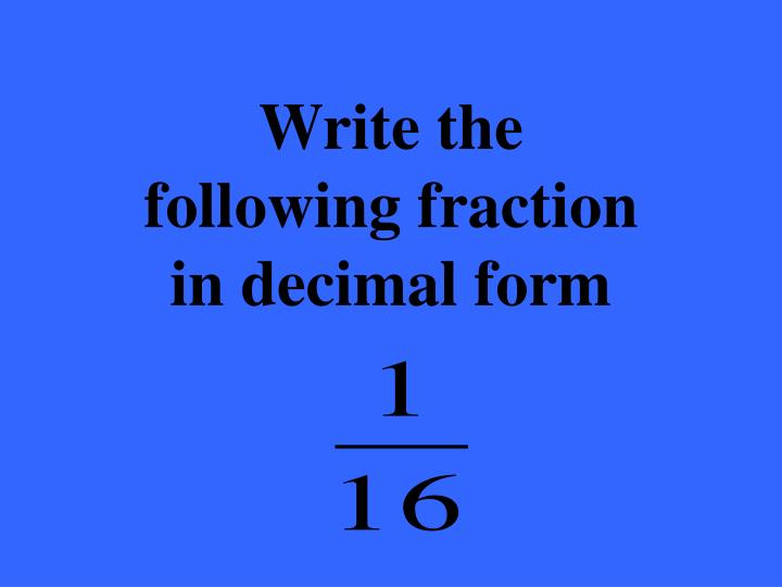 Write the following fraction in decimal form